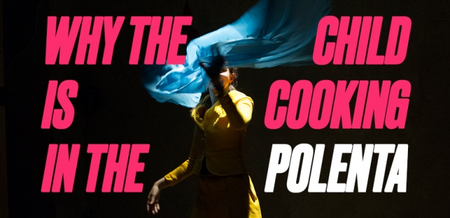 Edith Alibec's Highly Imaginative 'Why the Child Is Cooking in the Polenta', at Gate Theatre