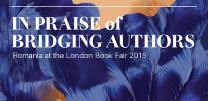 In Praise of Bridging Authors: Romania at the London Book Fair 2015